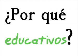 ¿Por qué educativos?